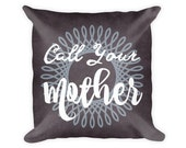 Call Your Mother Pillow - 18 x 18 Pillow - Gifts for Son From Mom - Gifts for Daughter From Mom - Funny Gifts for Her - College Student Gift