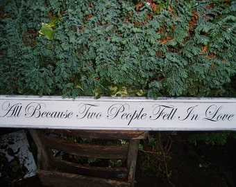 All Because Two People Fell In Love,  Wedding, Nursery, Sign, Rustic Vintage Shabby Chic Sign Extra Large