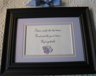 "Framed quote for your Sister - 7x9 - ""Sisters make the bad times good and the good times unforgettable!"""