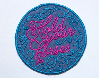 Hold Your Horses Patch / Embroidered Patch / Badge