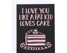i love you like a fat kid loves cake unique a kid cake related items etsy 5050