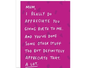 Mum I Really Appreciate You Giving Birth To Me Funny Mother's Day Card