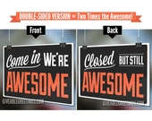 Double-Sided  Come In We're Awesome © : Closed But Still Awesome © Sign - Funny Open Hours Store Sign