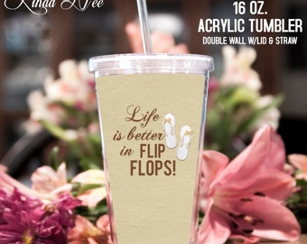 Acrylic Tumbler ~ Life is Better in Flip Flops Acrylic Tumbler, Beach Tumbler, Beach Drinkware, Summer Drinks, Acrylic  Cup Straw, Fun TPH1