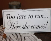 Too Late To Run Sign