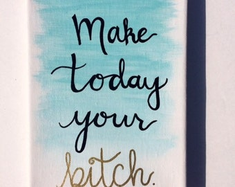 Make Today Your Bitch 5x7 Original Acrylic Painting