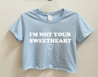 I'm Not Your Sweetheart Graphic Print Women's Crop Shirt S M L XL XXL