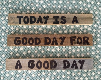 Farm house rustic Good Day Sign