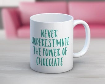 Never Underestimate The Power Of Chocolate // 11 oz or 15 oz Coffee Mug