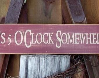 Wood Sign, It's 5 O'clock Somewhere, Handmade, Drinking Sign. Word Art