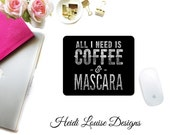 All I Need Is COFFEE & MASCARA Mouse Pad - Desk Accessory