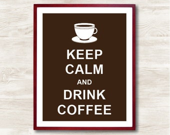 Keep Calm and Drink Coffee - Instant Download, Custom Color, Personalized Gift, Inspirational Quote, Keep Calm Poster,Kitchen Decor
