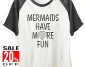Mermaids Have More Fun shirt top trending womens mens shirt short sleeve shirt unisex size S M L