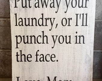 """Put away your laundry, or I'll punch you in the face. Love Mom.  wood sign, 9.25""""x12"""