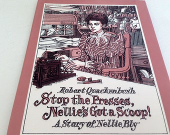 Stop the Presses, Nellie's Got a Scoop by Robert Quackenbush - 1992 - A Story of Nellie Bly