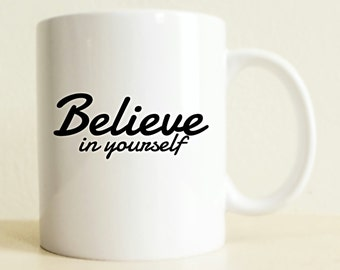 Believe in Yourself Mug | Inspirational Mug | Gift For Her | Gift For Him | Graduation Gift | Boyfriend Gift | Custom Mug | Motivational Mug