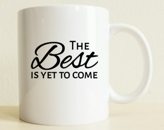 The Best Is Yet To Come Mug | Graduation Gift | Motivation Gift For Her | College Student Gift | High School Student Gift | Coffee Mug Gift