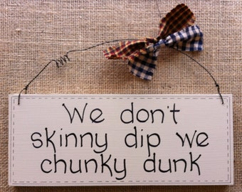 """Humorous Wooden Sign. Give as a gift or keep for yourself. """"We don't skinny dip we chunky dunk""""."""