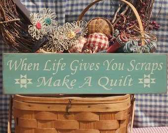 When Life Gives You Scraps Make A Quilt painted primitive rustic wood sign