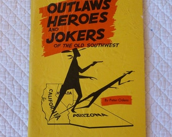 "Vintage Book ""Outlaws Heroes and Jokers of the Old Southwest""~~1960's Southwest Desert History~~Southwest Stories~~Peter Odens~~Desert Mines"