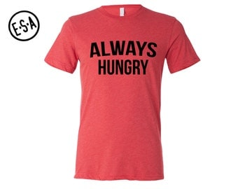 ALWAYS HUNGRY. Men's Workout Triblend Tee. Gym. Running Tee. Workout. Work Out. Fitness. Triblend. Motivation.