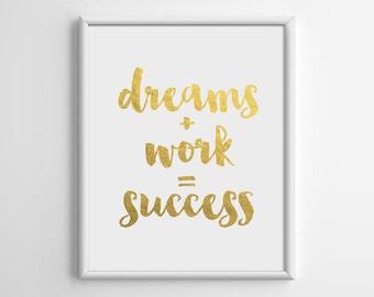 Dream + Work Success, Gold Print, Gold Foil Print, Gold Wall Art, Inspirational Quote, Motivational Wall Decor, 8x10, A4, A014