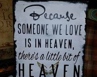 Because someone we love is in Heaven theres a little bit of Heaven in our home