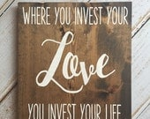Where you invest your love you invest your life - hand painted typography sign