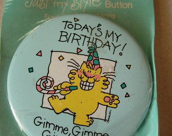 Funny Vintage American Greetings Just My Style Birthday Button with the Message- Todays My Birthday Gimme, Gimme, Gimme