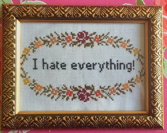 I Hate Everything! - Finished and framed cross stitch