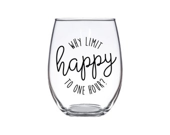 Why Limit Happy To One Hour | 15 oz. | Stemless | Choose Your Color | Funny Drinkware Barware Custom Wedding Party
