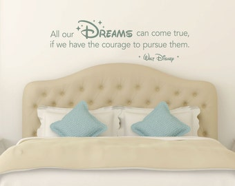 Walt Disney Wall Quote: All Our Dreams Can Come True, If We Have The Courage To Pursue Them - Disney Wall Decal