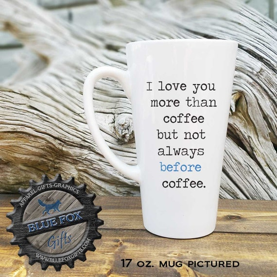 I Love You More Than Coffee: Funny Mugs I Love You More Than Coffee Just Not Always Before