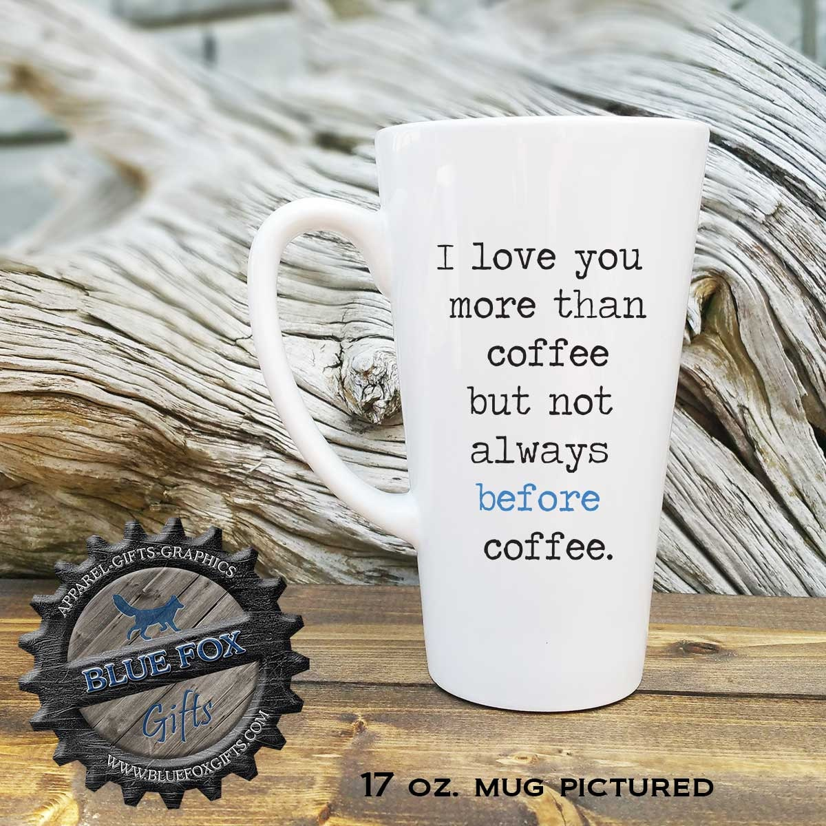 Funny Mugs I Love you more than coffee just not always before