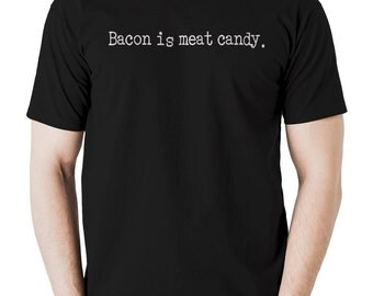Bacon is meat candy t shirt funny humorous silly fun carnivore pork