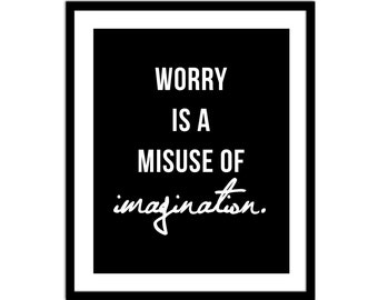 Worry is a Misuse of Imagination -  Inspirational Print - Wall Decor - Motivational Print - Black and White - Typography Print