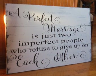 A Perfect Marriage is just two imperfect people who refuse to give up on Each Other~Rustic Wedding Sign/Gift/Anniversary Gift/Wedding Quote