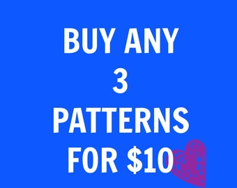 Buy more and save!  Get a discount when purchasing 3 patterns.  Choose any of the patterns available