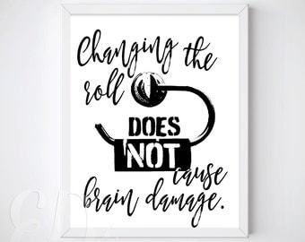 Changing the Roll Does NOT Cause Brain Damage - Bathroom Wall Art Printable -  INSTANT DOWNLOAD