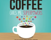 "Signed Book ""Coffee Gives Me Superpowers"""