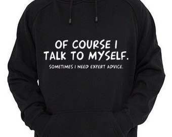 HOODIES - Of course I talk to myself, sometimes I need expert advice