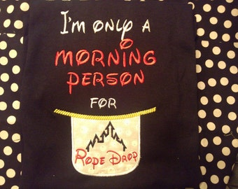 I'm Only A Morning Person for Rope Drop Disney Vacation Custom Applique