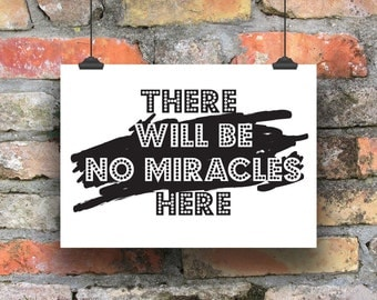 There Will Be No Miracles Here. Typography Print. Black & White Print