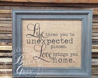 Life takes you to unexpected places, Love brings you home - Burlap or Cotton Fabric Art Print - Anniversary - Wedding Gift - Bridal Shower