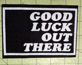 Screen Printed Patch - Good Luck Out There