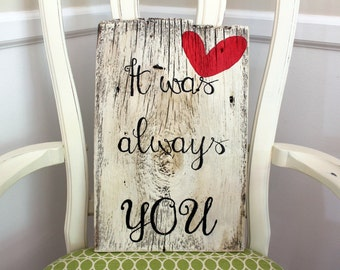 It was always you sign -WEDDING, anniversary GIFT -Hand painted barnwood sign