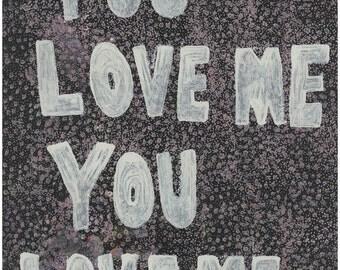 You Love Me  2016 - Mono print