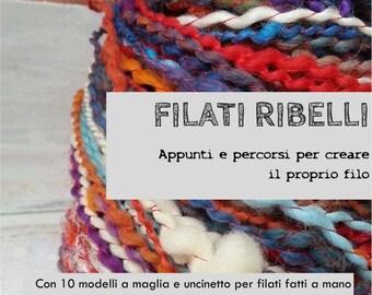 FILATI RIBELLI - libro sulla creazione di filati con 10 modelli a maglia e uncinetto per filati fatti a mano