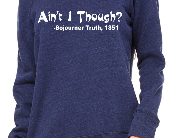 Ain't I though Human Rights Shirt- Sojourner Truth - Blue and White Writing-   Black Rights Shirt , black history, urban clothing
