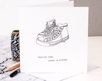 Birthday Card For Sneaker Lovers; 'Fashions Fade, Style Is Eternal Card'; Card For Converse Wearers; Card For Teenager; Teen Card; GC013